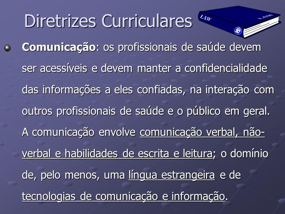 Diretrizes Curriculares Comunicação: os profissionais de saúde devem ser acessíveis e devem manter a confidencialidade das informações a eles confiada