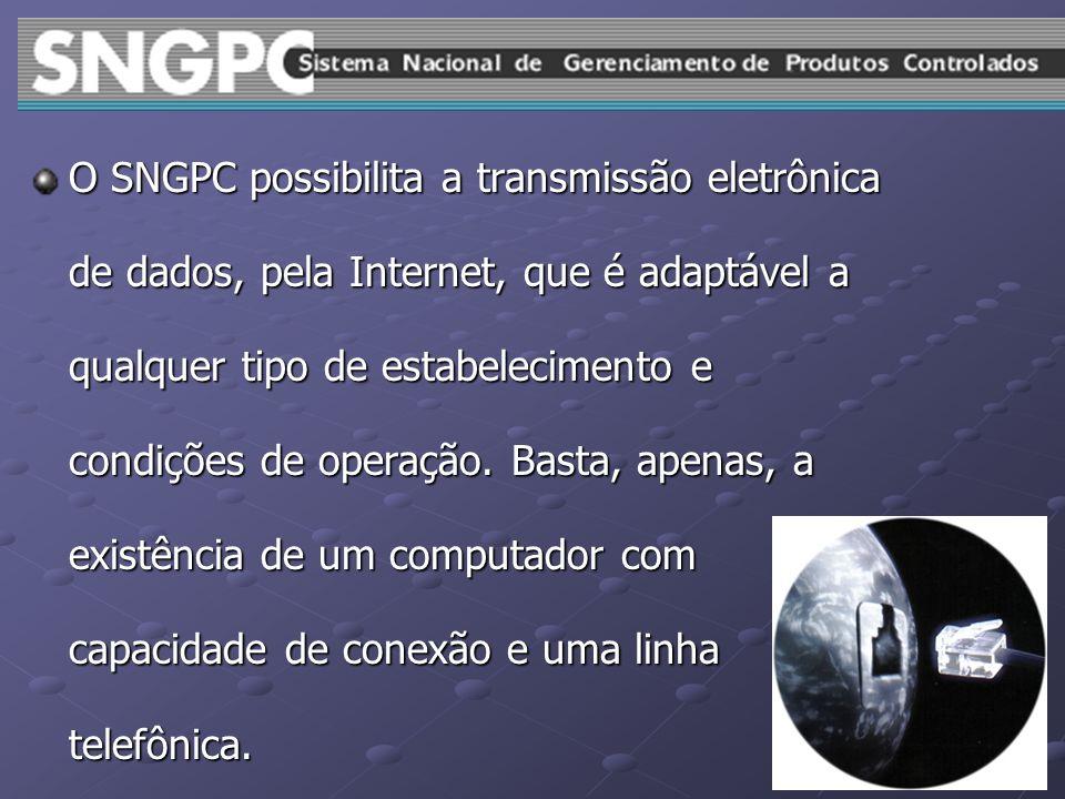 O SNGPC possibilita a transmissão eletrônica de dados, pela Internet, que é adaptável a qualquer tipo de estabelecimento e condições de operação. Bast