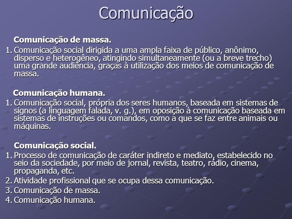 Comunicação Comunicação de massa. Comunicação de massa. 1.Comunicação social dirigida a uma ampla faixa de público, anônimo, disperso e heterogêneo, a