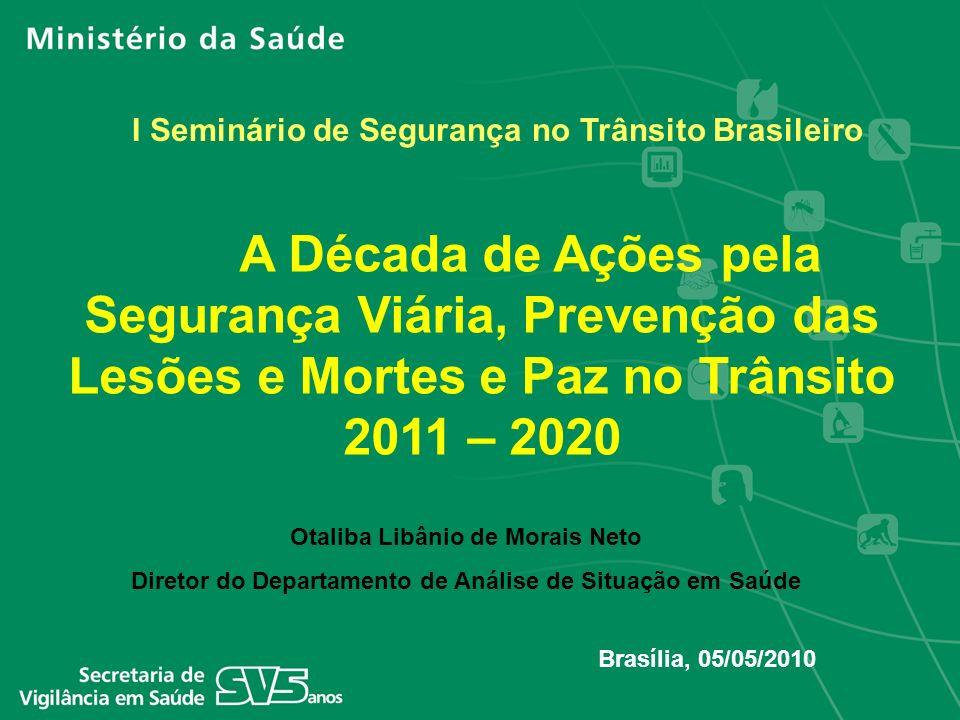 A Década de Ações pela Segurança Viária, Prevenção das Lesões e Mortes e Paz no Trânsito 2011 – 2020 Otaliba Libânio de Morais Neto Diretor do Departa