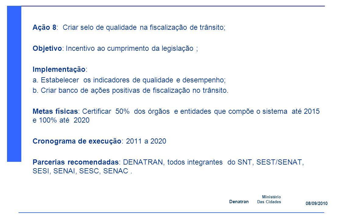 Denatran Ministério Das Cidades 08/09/2010 Ação 8: Criar selo de qualidade na fiscalização de trânsito; Objetivo: Incentivo ao cumprimento da legislação ; Implementação: a.