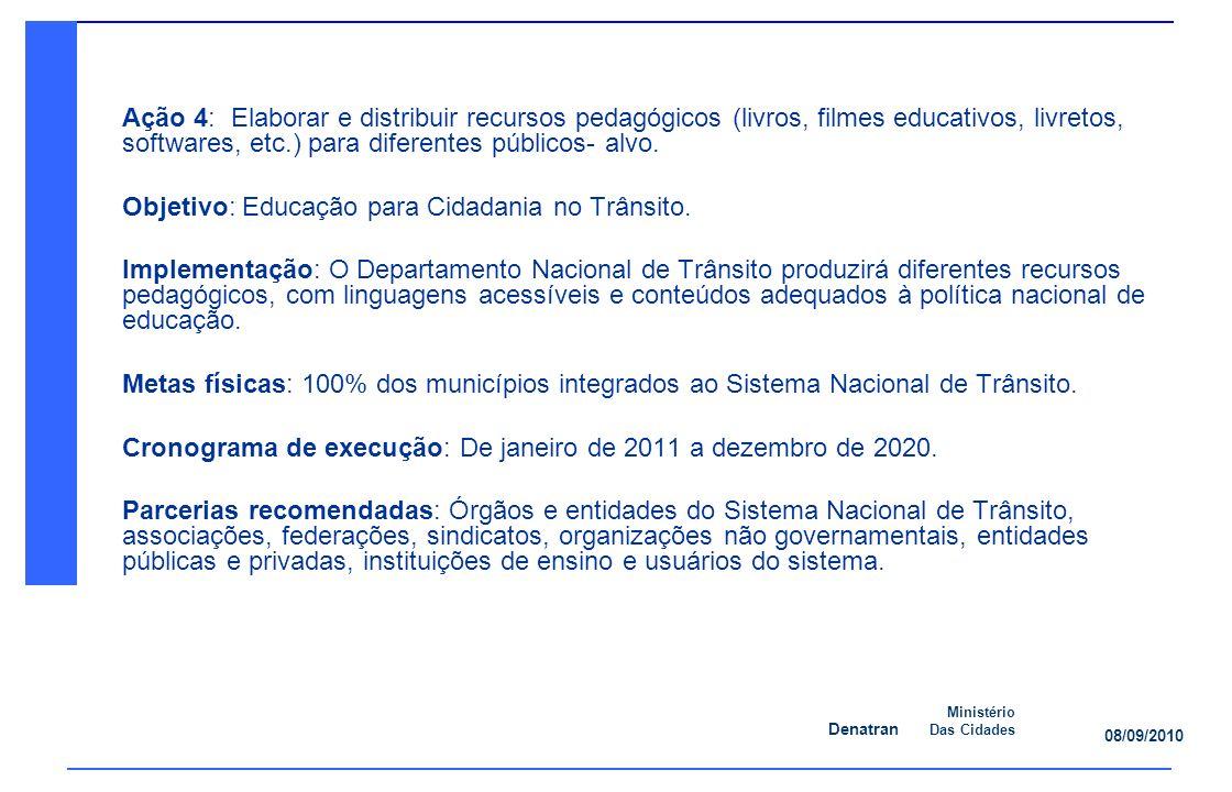 Denatran Ministério Das Cidades 08/09/2010 Ação 4: Elaborar e distribuir recursos pedagógicos (livros, filmes educativos, livretos, softwares, etc.) para diferentes públicos- alvo.