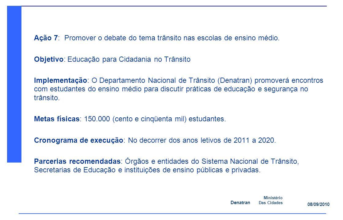 Denatran Ministério Das Cidades 08/09/2010 Ação 7: Promover o debate do tema trânsito nas escolas de ensino médio.