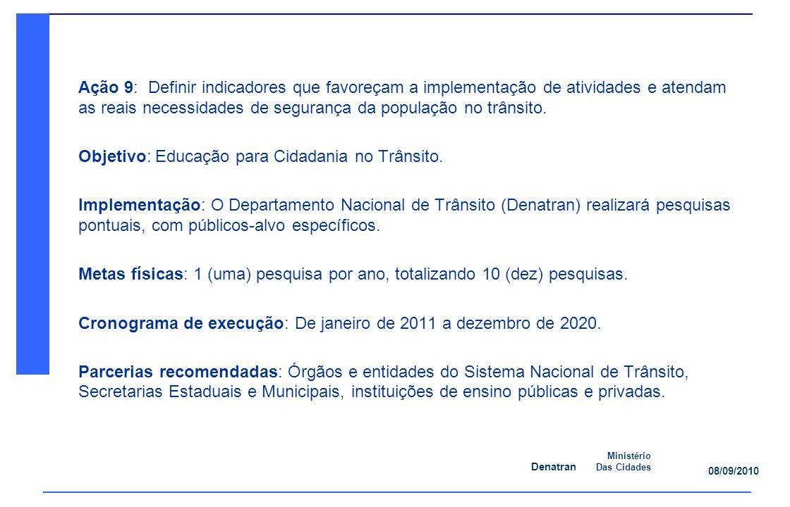 Denatran Ministério Das Cidades 08/09/2010 Ação 9: Definir indicadores que favoreçam a implementação de atividades e atendam as reais necessidades de segurança da população no trânsito.