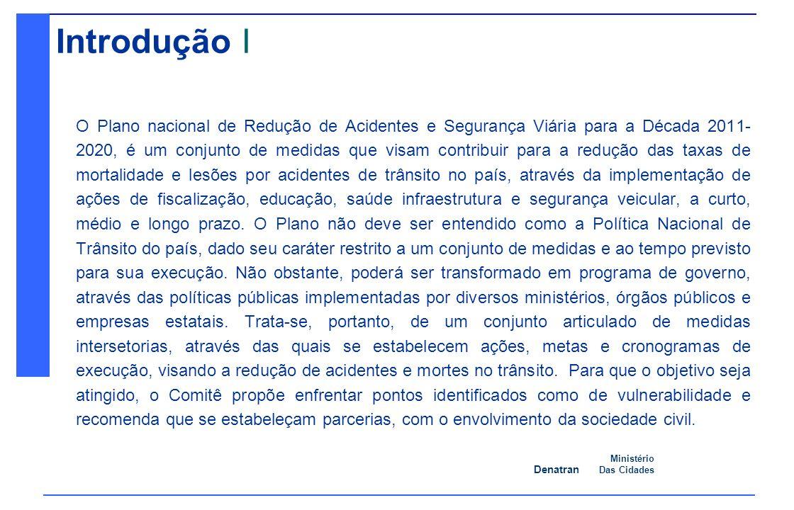 Denatran Ministério Das Cidades 08/09/2010 Ação 1: Redução da exposição aos riscos, dos segmentos mais vulneráveis no trânsito.