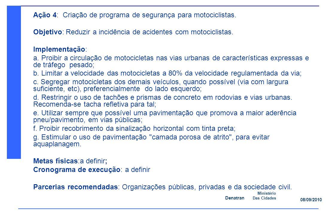 Denatran Ministério Das Cidades 08/09/2010 Ação 4: Criação de programa de segurança para motociclistas.