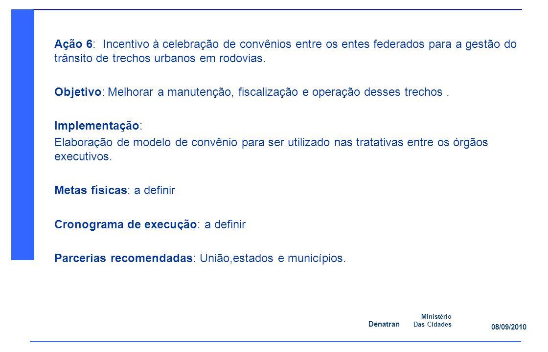 Denatran Ministério Das Cidades 08/09/2010 Ação 6: Incentivo à celebração de convênios entre os entes federados para a gestão do trânsito de trechos urbanos em rodovias.