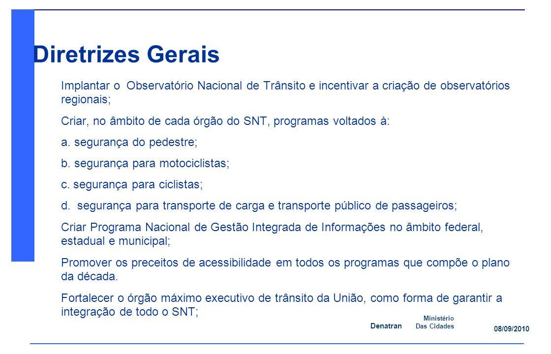 Denatran Ministério Das Cidades 08/09/2010 Diretrizes Gerais Implantar o Observatório Nacional de Trânsito e incentivar a criação de observatórios regionais; Criar, no âmbito de cada órgão do SNT, programas voltados à: a.
