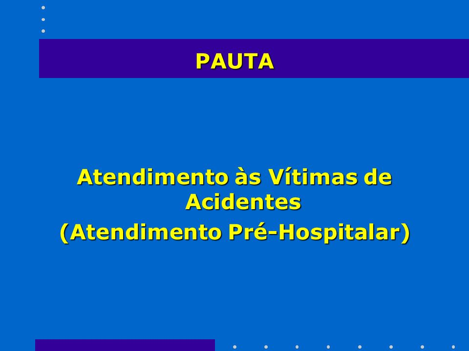 PAUTA Atendimento às Vítimas de Acidentes (Atendimento Pré-Hospitalar)