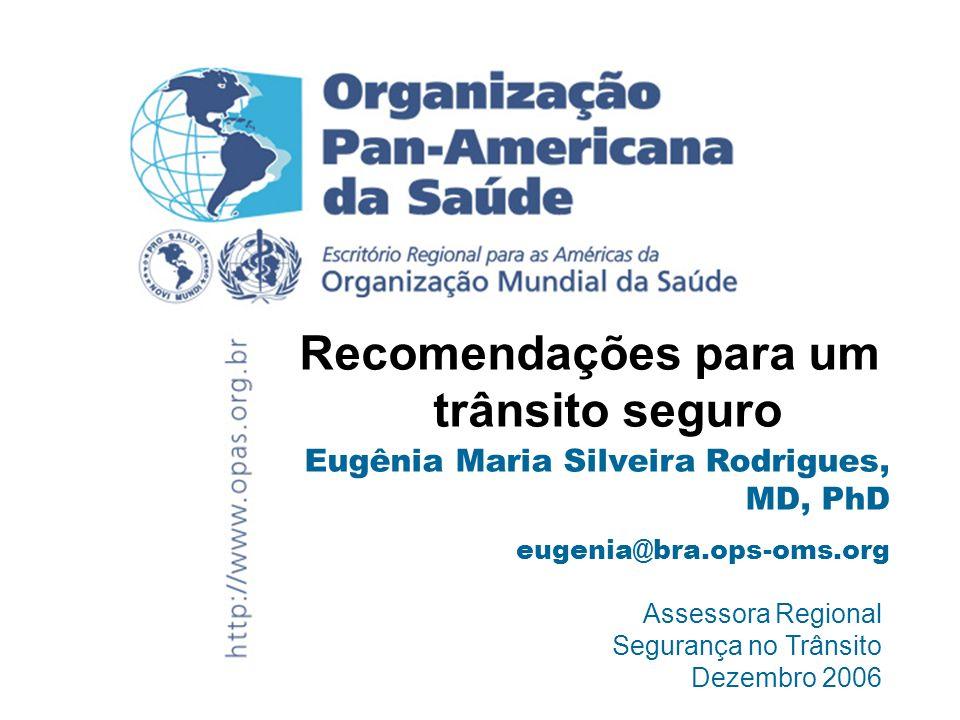 Assessora Regional Segurança no Trânsito Dezembro 2006 Recomendações para um trânsito seguro Eugênia Maria Silveira Rodrigues, MD, PhD eugenia@bra.ops