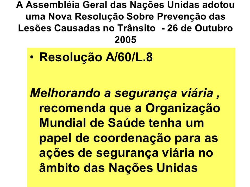 A Assembléia Geral das Nações Unidas adotou uma Nova Resolução Sobre Prevenção das Lesões Causadas no Trânsito - 26 de Outubro 2005 Resolução A/60/L.8