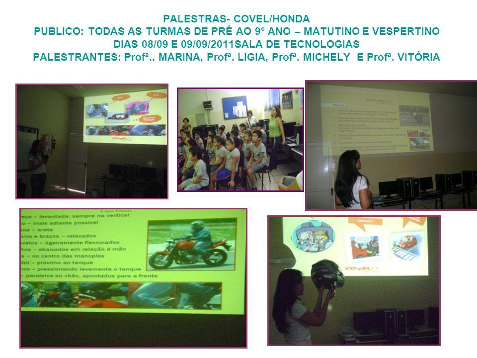 PALESTRAS- COVEL/HONDA PUBLICO: TODAS AS TURMAS DE PRÉ AO 9° ANO – MATUTINO E VESPERTINO DIAS 08/09 E 09/09/2011SALA DE TECNOLOGIAS PALESTRANTES: Prof