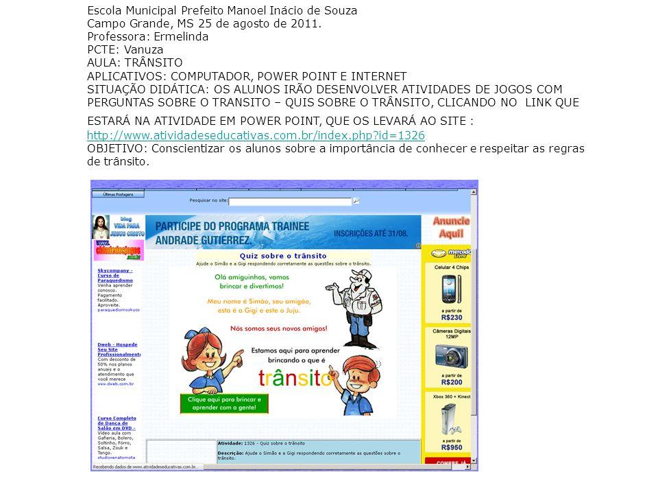Escola Municipal Prefeito Manoel Inácio de Souza Campo Grande, MS 25 de agosto de 2011. Professora: Ermelinda PCTE: Vanuza AULA: TRÂNSITO APLICATIVOS: