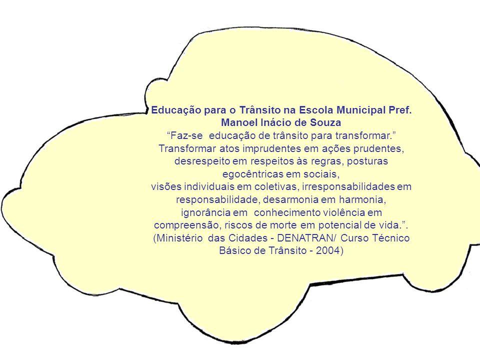 Educação para o Trânsito na Escola Municipal Pref. Manoel Inácio de Souza Faz-se educação de trânsito para transformar. Transformar atos imprudentes e
