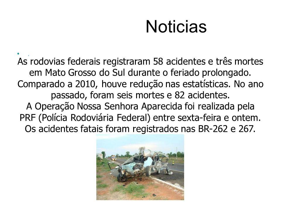 Noticias. As rodovias federais registraram 58 acidentes e três mortes em Mato Grosso do Sul durante o feriado prolongado. Comparado a 2010, houve redu
