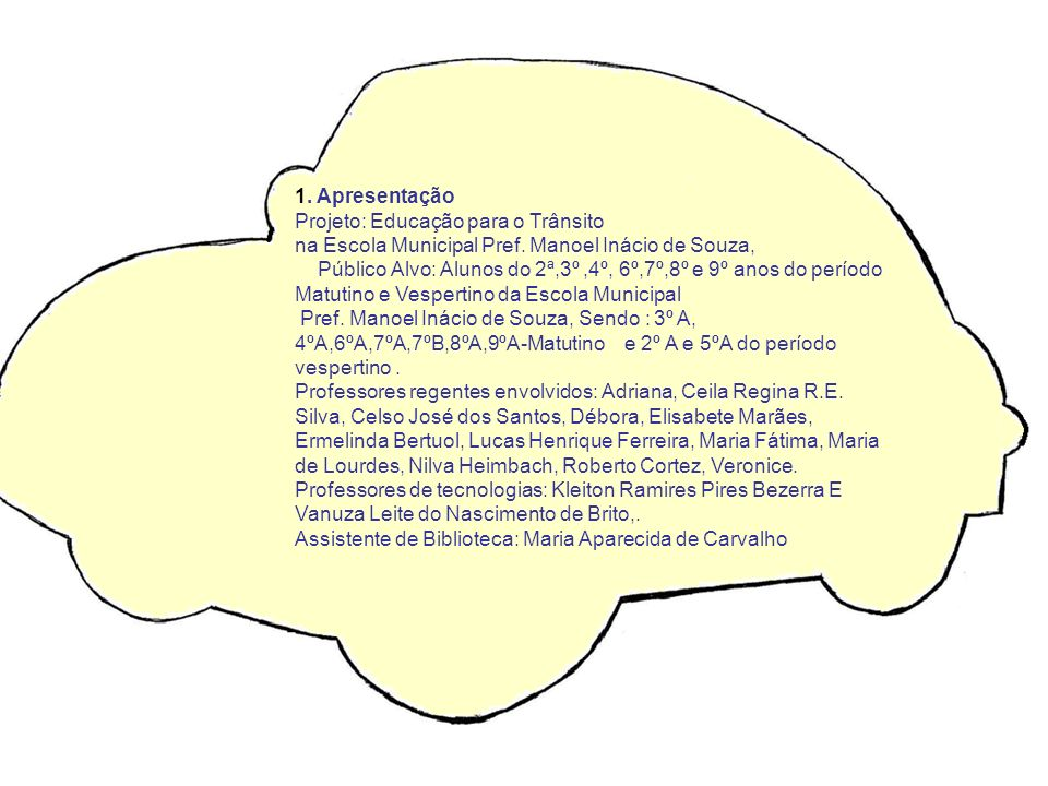1. Apresentação Projeto: Educação para o Trânsito na Escola Municipal Pref. Manoel Inácio de Souza, Público Alvo: Alunos do 2ª,3º,4º, 6º,7º,8º e 9º an
