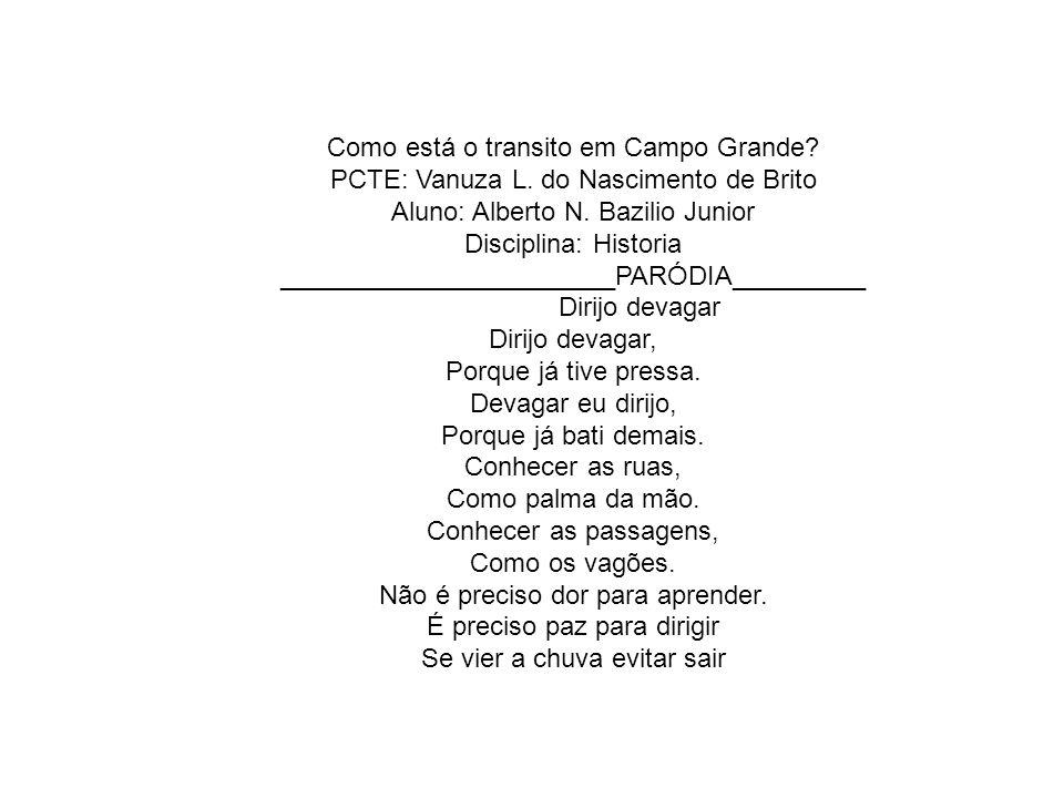 Como está o transito em Campo Grande? PCTE: Vanuza L. do Nascimento de Brito Aluno: Alberto N. Bazilio Junior Disciplina: Historia ___________________