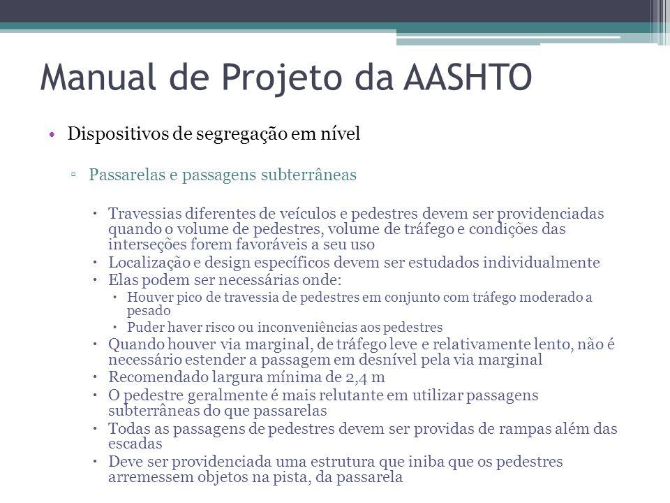 Manual de Projeto da AASHTO … Vias exclusivas ou faixas segregadas Ciclovia ou Ciclofaixa Em certas vias é recomendado construir uma via separada para