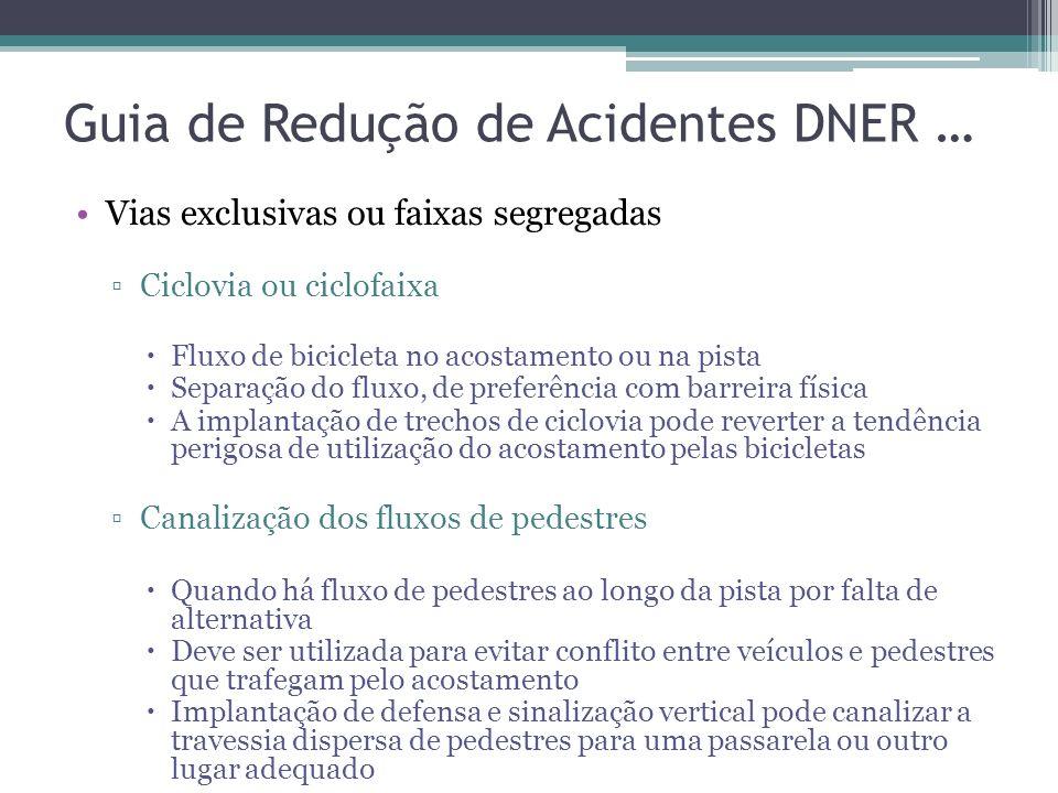 Guia de Redução de Acidentes DNER … Dispositivos em vias de uso compartilhado Acostamentos Para vias desprovidas de acostamento: Baixo custo: Reduzir