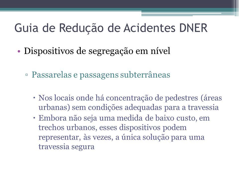 Guia de Redução de Acidentes DNER … Vias exclusivas ou faixas segregadas Ciclovia ou ciclofaixa Fluxo de bicicleta no acostamento ou na pista Separaçã