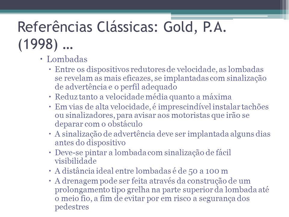 Referências Clássicas: Gold, P.A. (1998) … Dispositivos de sinalização Semáforos A implantação de semáforos para pedestres deve ser precedida de uma a