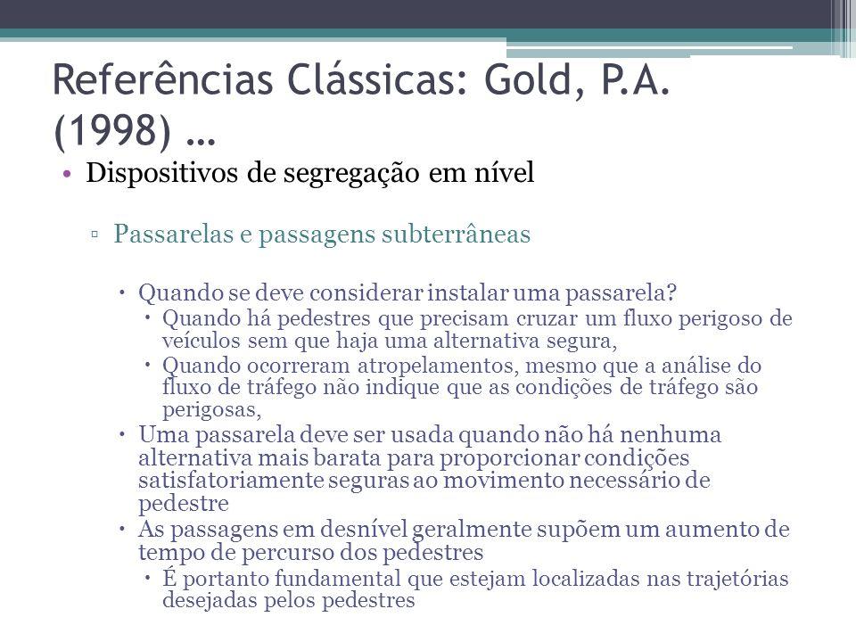 Referências Clássicas: Gold, P.A. (1998) … Vias exclusivas ou faixas segregadas Canalização dos fluxos de pedestres Encaminhar os pedestres para que a