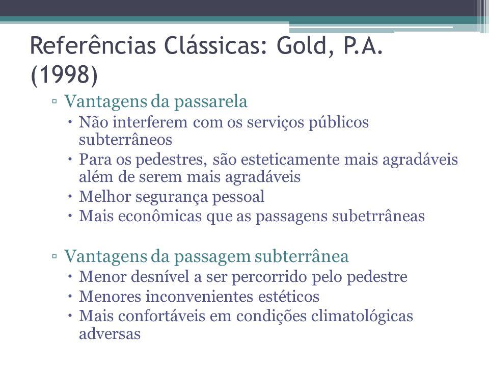 Referências Clássicas: Gold, P.A. (1998) … Dispositivos de segregação em nível Passarelas e passagens subterrâneas Quando se deve considerar instalar