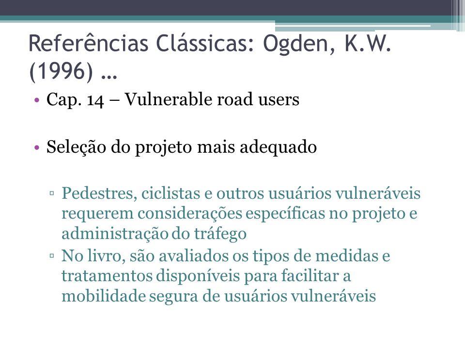 Referências Clássicas: Gold, P.A. (1998) Vantagens da passarela Não interferem com os serviços públicos subterrâneos Para os pedestres, são esteticame