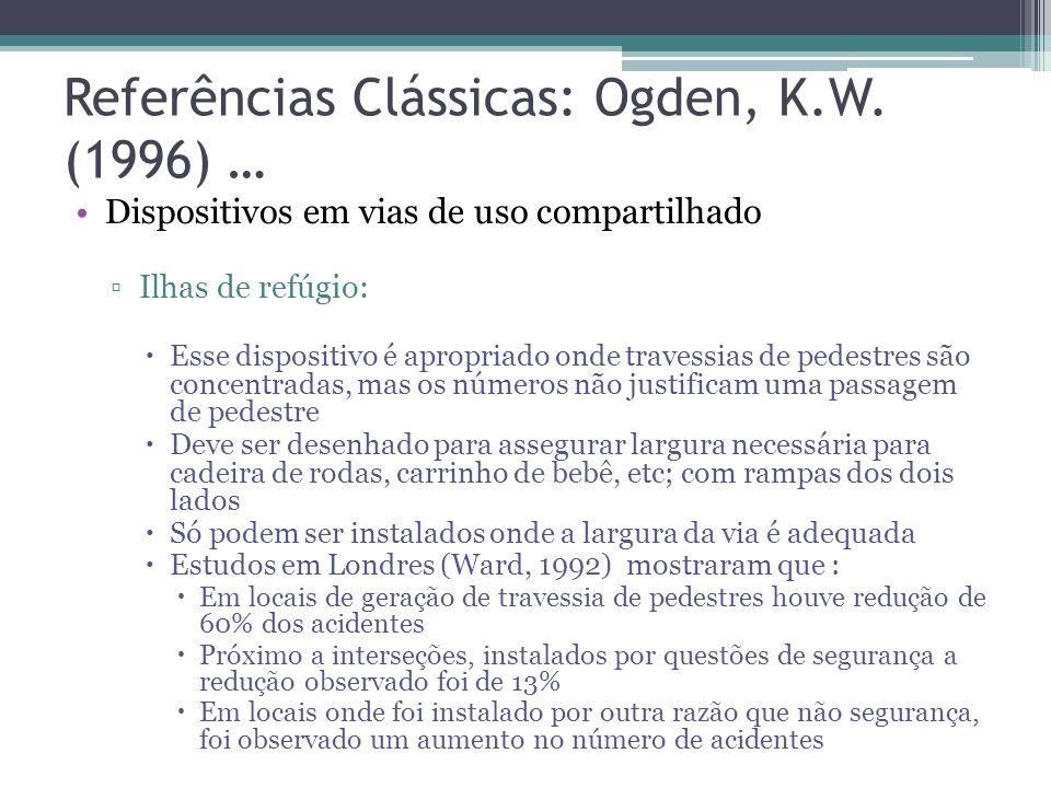 Referências Clássicas: Ogden, K.W. (1996) … Cap. 14 – Vulnerable road users Seleção do projeto mais adequado Pedestres, ciclistas e outros usuários vu