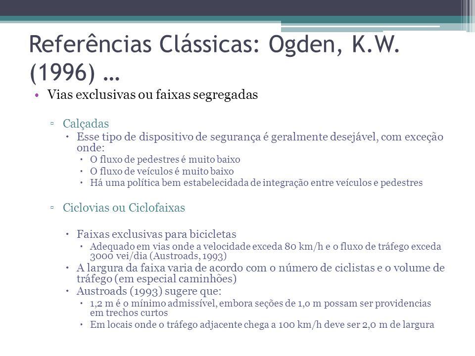 Referências Clássicas: Ogden, K.W. (1996) … Dispositivos de sinalização Semáforos Deve haver algumas vezes conflitos entre capacidade de tráfego e fas
