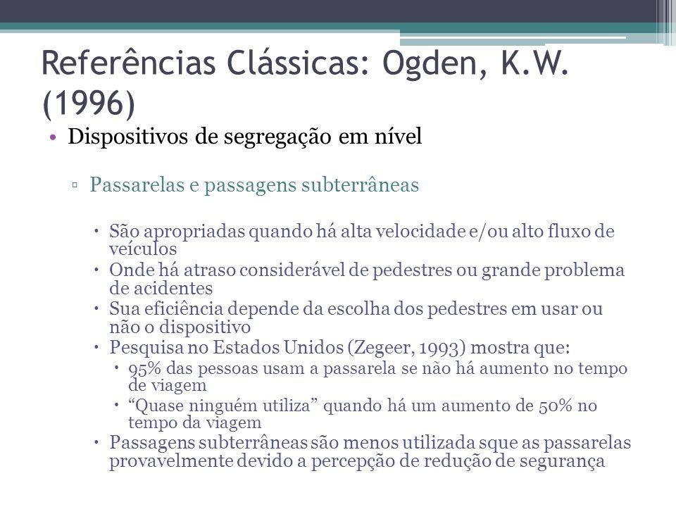 Referências Clássicas: Ogden, K.W. (1996) Canalização dos fluxos de pedestres Em locais de intensa atividade de pedestres é geralmente necessário util