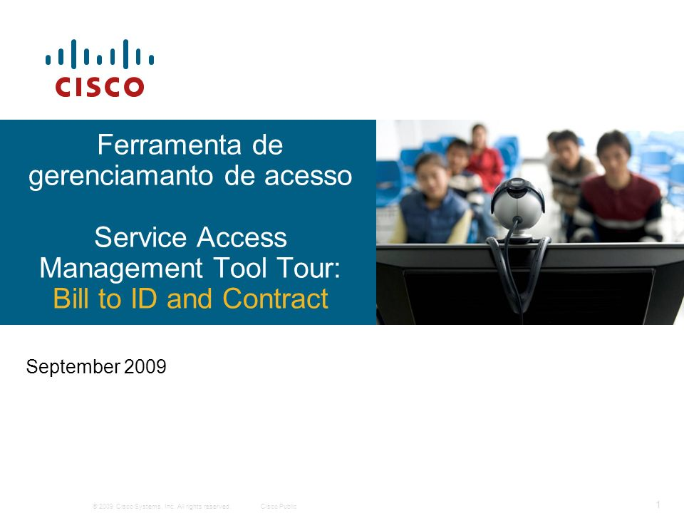 © 2009 Cisco Systems, Inc. All rights reserved.Cisco Public 1 September 2009 Ferramenta de gerenciamanto de acesso Service Access Management Tool Tour