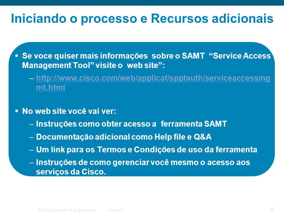 © 2009 Cisco Systems, Inc. All rights reserved.Cisco Public 10 Iniciando o processo e Recursos adicionais Se voce quiser mais informações sobre o SAMT