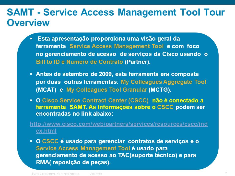 © 2009 Cisco Systems, Inc. All rights reserved.Cisco Public 2 SAMT - Service Access Management Tool Tour Overview Esta apresentação proporciona uma vi