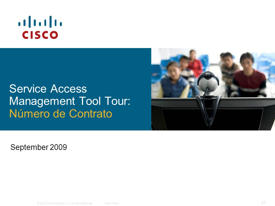 © 2009 Cisco Systems, Inc. All rights reserved.Cisco Public 21 September 2009 Service Access Management Tool Tour: Número de Contrato