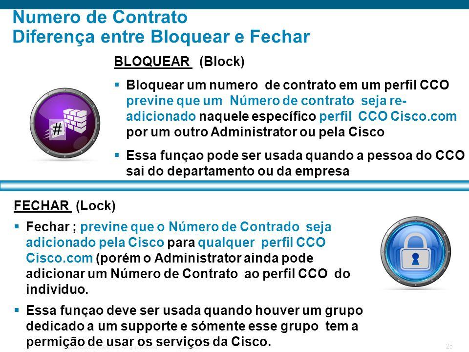 © 2009 Cisco Systems, Inc. All rights reserved.Cisco Public 25 Numero de Contrato Diferença entre Bloquear e Fechar FECHAR (Lock) Fechar ; previne que