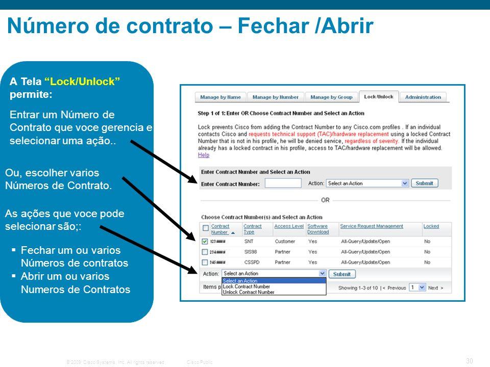 © 2009 Cisco Systems, Inc. All rights reserved.Cisco Public 30 Número de contrato – Fechar /Abrir Entrar um Número de Contrato que voce gerencia e sel