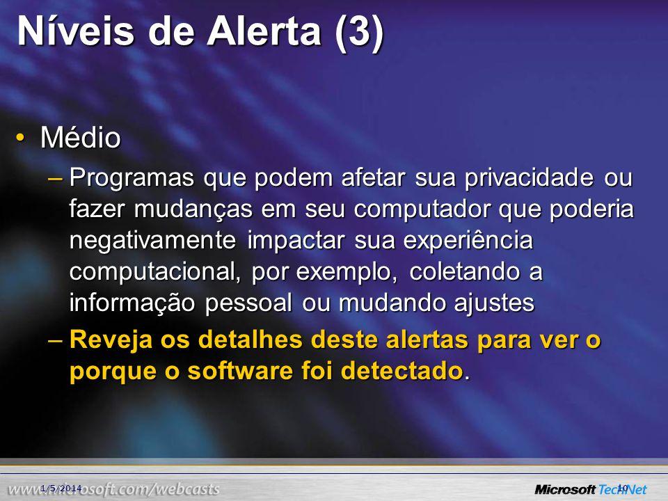 Níveis de Alerta (3) MédioMédio –Programas que podem afetar sua privacidade ou fazer mudanças em seu computador que poderia negativamente impactar sua