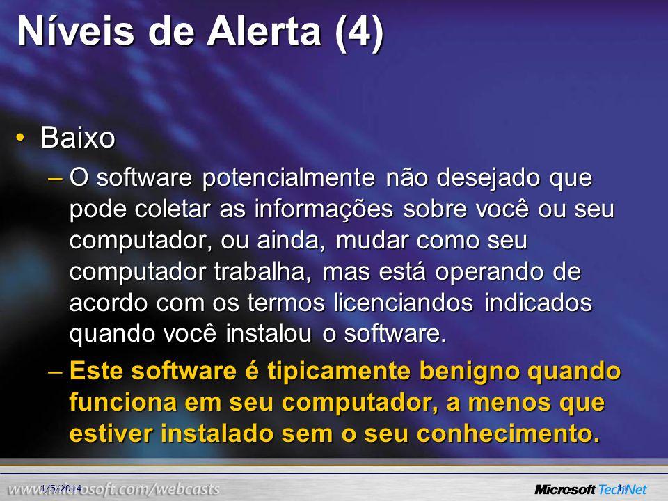 Níveis de Alerta (4) BaixoBaixo –O software potencialmente não desejado que pode coletar as informações sobre você ou seu computador, ou ainda, mudar