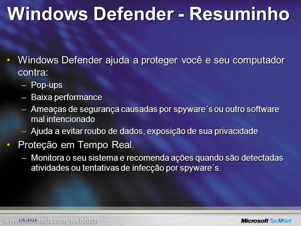 1/5/201413 Windows Defender - Resuminho Windows Defender ajuda a proteger você e seu computador contra:Windows Defender ajuda a proteger você e seu co