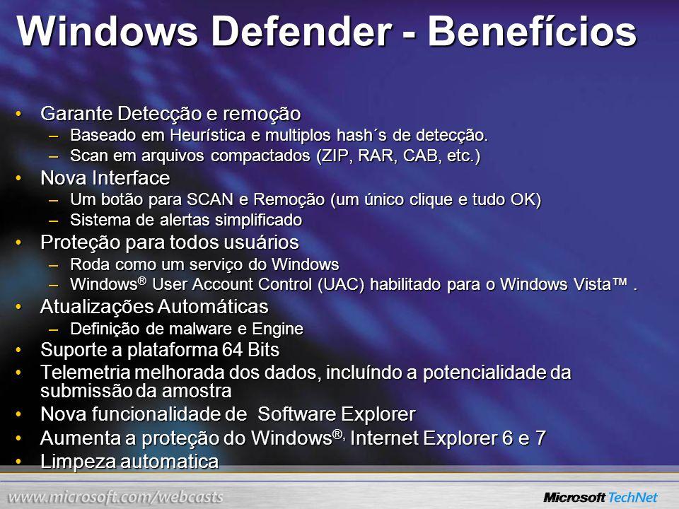 Windows Defender - Benefícios Garante Detecção e remoçãoGarante Detecção e remoção –Baseado em Heurística e multiplos hash´s de detecção. –Scan em arq