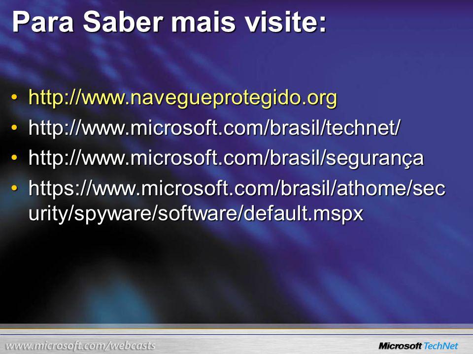 Para Saber mais visite: http://www.navegueprotegido.orghttp://www.navegueprotegido.org http://www.microsoft.com/brasil/technet/http://www.microsoft.co