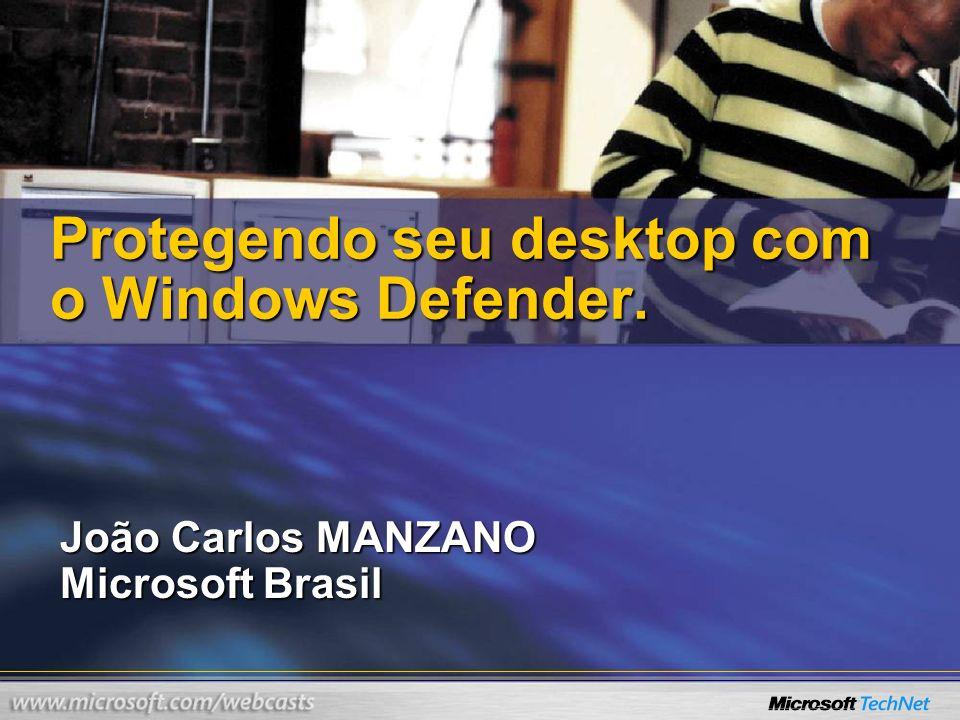 João Carlos MANZANO Microsoft Brasil Protegendo seu desktop com o Windows Defender.