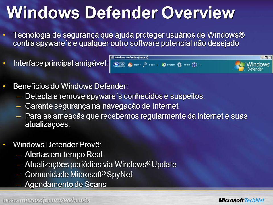 Windows Defender Overview Tecnologia de segurança que ajuda proteger usuários de Windows® contra spyware´s e qualquer outro software potencial não des