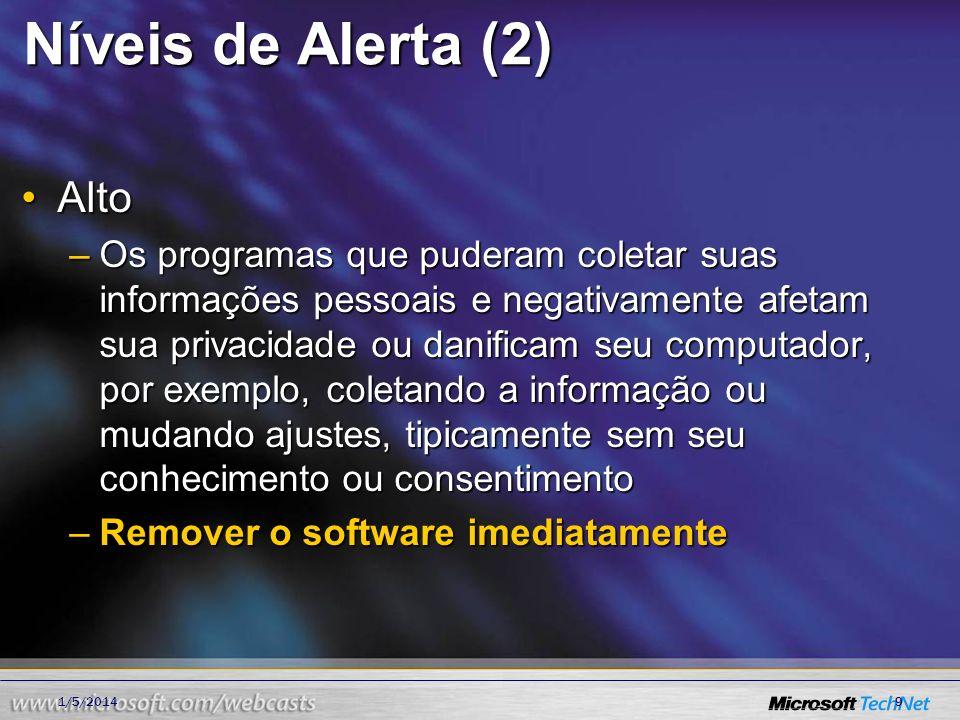 Níveis de Alerta (2) AltoAlto –Os programas que puderam coletar suas informações pessoais e negativamente afetam sua privacidade ou danificam seu comp