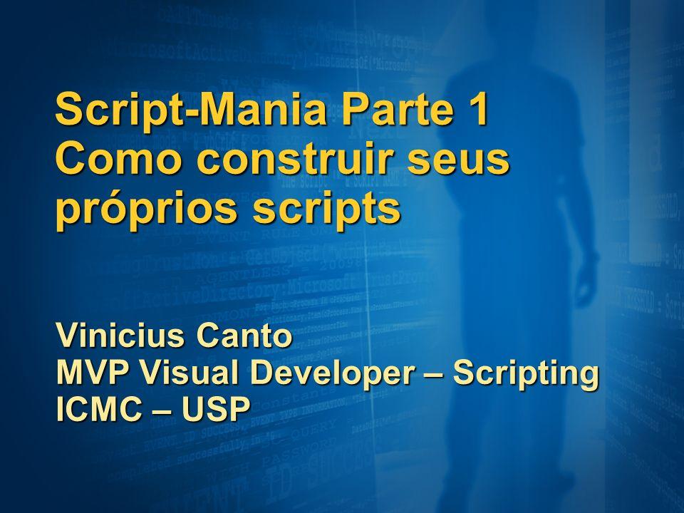 Script-Mania Parte 1 Como construir seus próprios scripts Vinicius Canto MVP Visual Developer – Scripting ICMC – USP