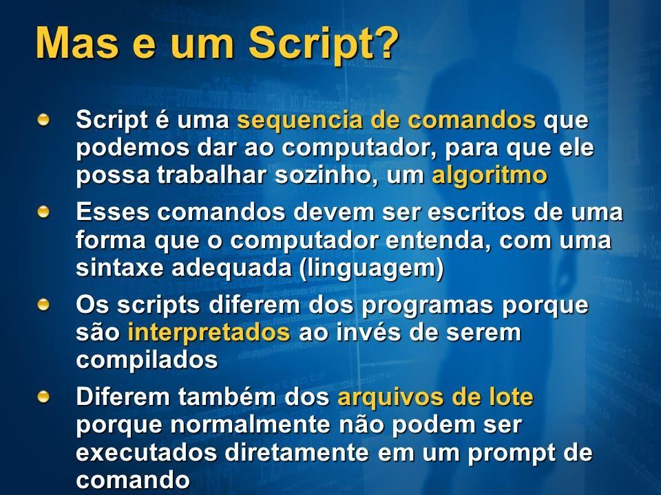 Mas e um Script? Script é uma sequencia de comandos que podemos dar ao computador, para que ele possa trabalhar sozinho, um algoritmo Esses comandos d