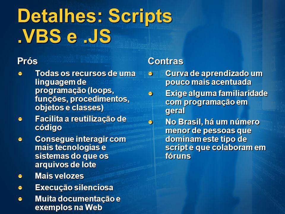 Detalhes: Scripts.VBS e.JS Prós Todas os recursos de uma linguagem de programação (loops, funções, procedimentos, objetos e classes) Facilita a reutil
