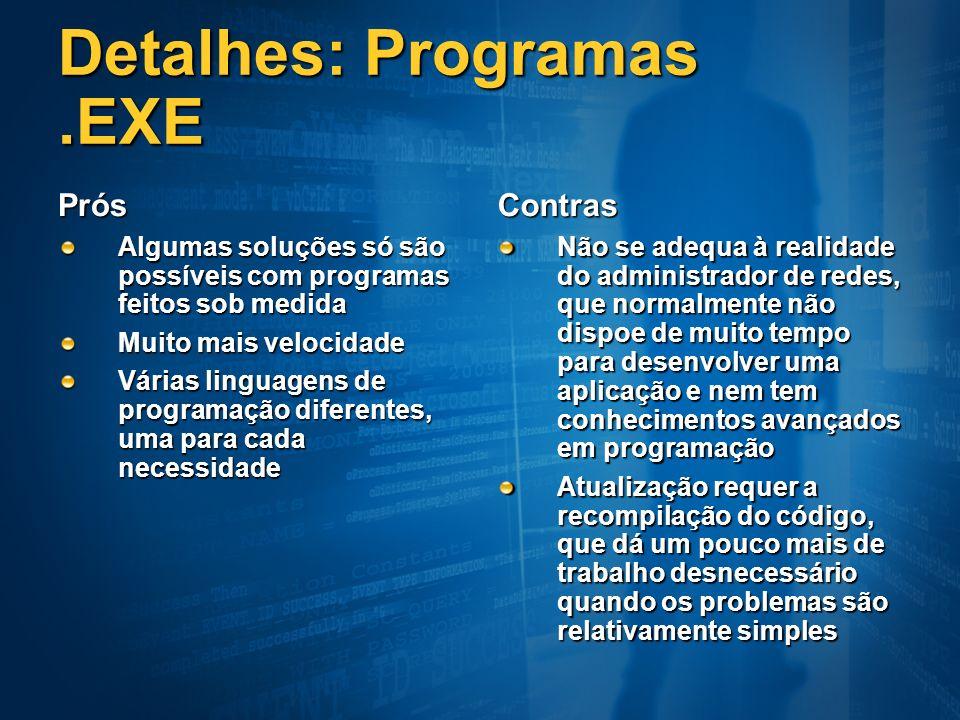 Detalhes: Programas.EXE Prós Algumas soluções só são possíveis com programas feitos sob medida Muito mais velocidade Várias linguagens de programação