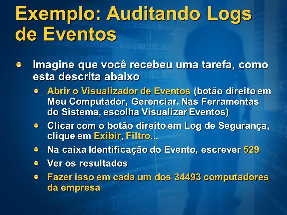 Exemplo: Auditando Logs de Eventos Imagine que você recebeu uma tarefa, como esta descrita abaixo Abrir o Visualizador de Eventos (botão direito em Me